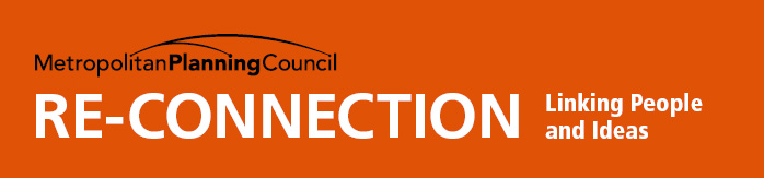 Re-Connection - A publication of the Metropolitan Planning Council