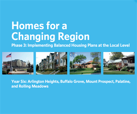 Homes for a Changing Region: Phase Three, Year Six: Arlington Heights, Buffalo Grove, Mount Prospect, Palatine, and Rolling Meadows (2013)